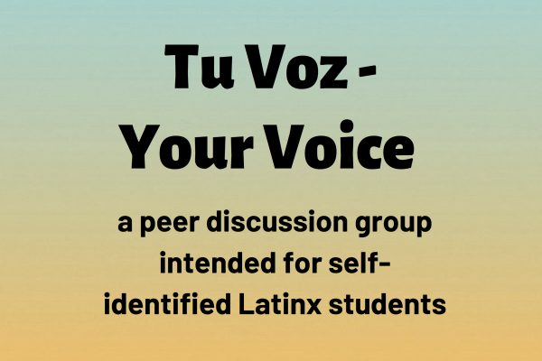 Tu Voz - Your Voice - a peer discussion group intended for self-identified Latinx students
